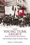 img - for The Young Turk Legacy and Nation Building: From the Ottoman Empire to Atat rk's Turkey (Library of Modern Middle East Studies) book / textbook / text book