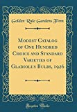 Amazon / Forgotten Books: Modest Catalog of One Hundred Choice and Standard Varieties of Gladiolus Bulbs, 1926 Classic Reprint (Golden Rule Gardens Firm)