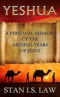 Yeshua: A Personal Memoir Of The Missing Years Of Jesus by Stan I.S.Law ebook deal