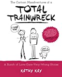 The Cartoon Misadventures of a Total Trainwreck (A Bunch of Love-Gone-Very-Wrong Stories) (Volume 1)