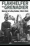 Flakhelfer to Grenadier: Memoir of a Boy Soldier, 1943-1945