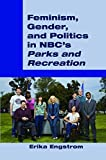"""Erika Engstrom, """"Feminism, Gender, and Politics in NBC's Parks and Recreation"""" (Peter Lang, 2017)"""