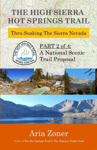 The High Sierra Hot Springs Trail: Thru-Soaking the Sierra Nevada (The Hot Springs Trail) (Volume - Springs Sierras Hot