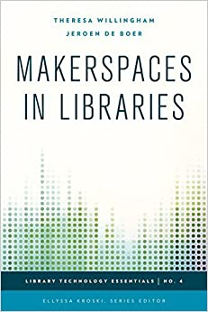 Makerspaces in Libraries (Library Technology Essentials) by Theresa Willingham (2015-08-21)