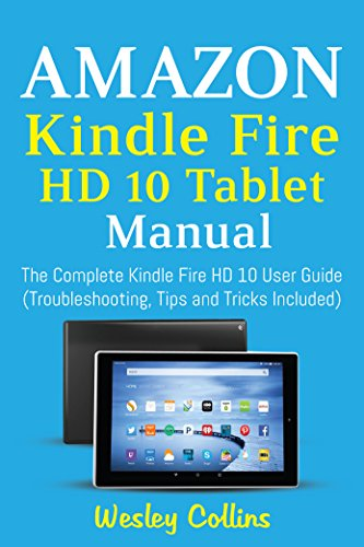 amazon com amazon kindle fire hd 10 tablet manual the complete rh amazon com amazon kindle fire hd 7 manual pdf amazon kindle fire hd user manual pdf