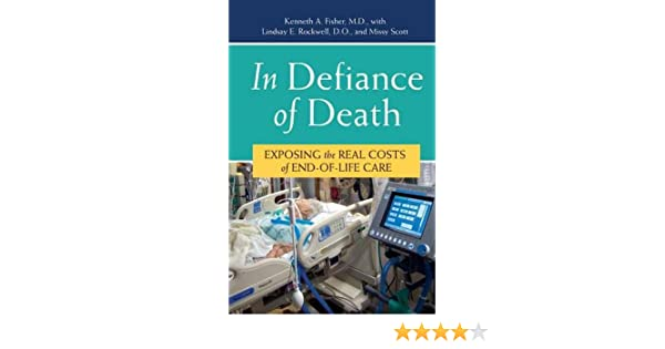 in defiance of death exposing the real costs of endoflife care