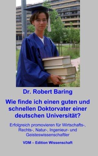 Wie finde ich einen guten und schnellen Doktorvater an einer deutschen Universität?: Erfolgreich promovieren für Wirtschafts-, Rechts-, Natur-, Ingenieur- und Geisteswissenschaftler (German Edition)