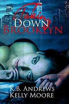 Taking Down Brooklyn by [Moore, Kelly, Andrews, K.B.]
