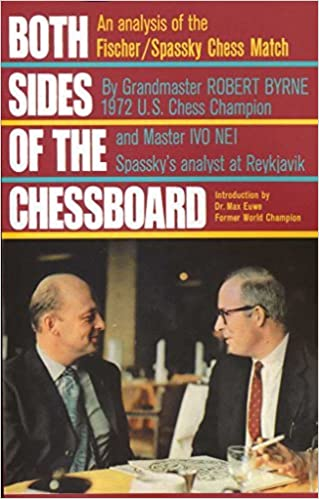 Both Sides of the Chessboard: An Analysis of the Fischer/Spassky Chess Match by Robert Byrne (2013-05-03)