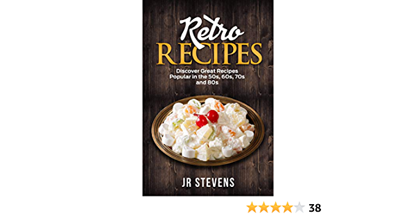 Retro Recipes: Discover Great Recipes Popular in the 50s, 60s, 70s and 80s