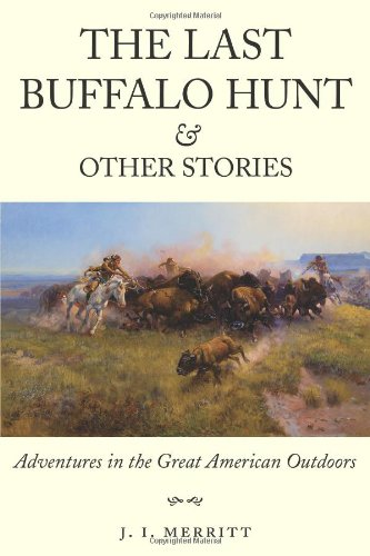 - The Last Buffalo Hunt and Other Stories: Adventures in the Great American Outdoors