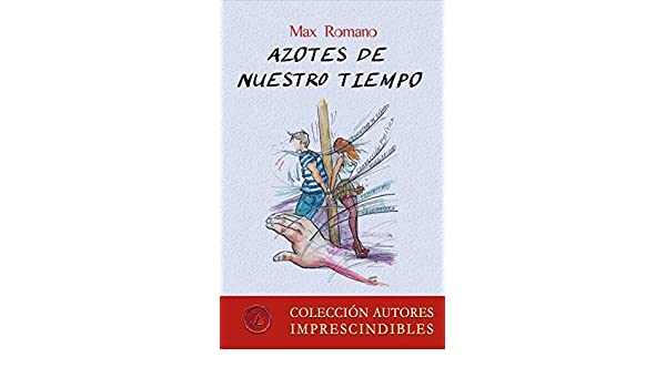 Amazon.com: Azotes de nuestro tiempo (Spanish Edition) eBook: Max Romano: Kindle Store