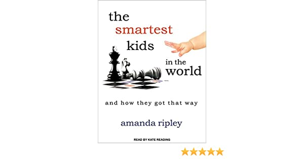 The Smartest Kids in the World: And How They Got That Way by ...