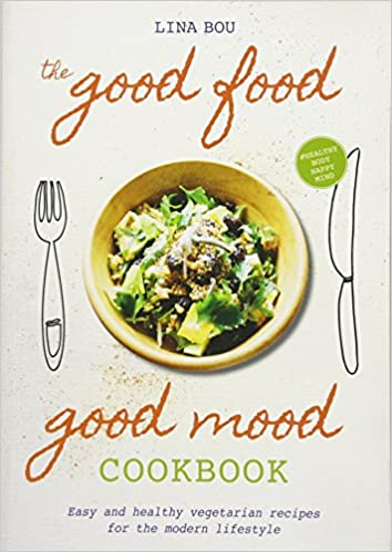 The good food good mood cookbook 2018 easy and healthy vegetarian the good food good mood cookbook 2018 easy and healthy vegetarian recipes for the modern lifestyle amazon lina bou 9781859064108 books forumfinder Image collections
