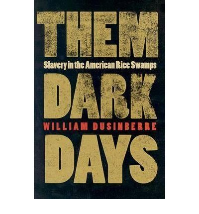 Download Them Dark Days Slavery in the American Rice Swamps (96) by Dusinberre, William [Paperback (2000)] PDF