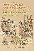 Imperiofobia y leyenda negra (Biblioteca de Ensayo/Serie mayor)