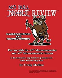 No Bull Review - For Use with the AP Macroeconomics and AP Microeconomics Exams (2016 Edition) by Craig Medico (2015-06-15)