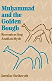 img - for Muhammad and the Golden Bough: Reconstructing Arabian Myth by Jaroslav Stetkevych (2000-06-22) book / textbook / text book
