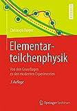 Elementarteilchenphysik: Von den Grundlagen zu den modernen Experimenten (Springer-Lehrbuch) (German Edition)