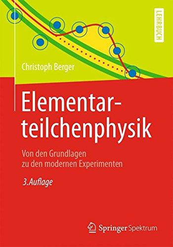 Elementarteilchenphysik: Von den Grundlagen zu den modernen Experimenten (Springer-Lehrbuch)