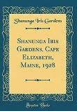Amazon / Forgotten Books: Shanunga Iris Gardens, Cape Elizabeth, Maine, 1928 Classic Reprint (Shanunga Iris Gardens)