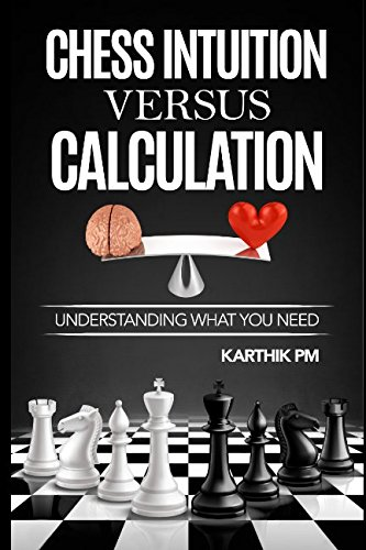 (Chess Intuition Versus Calculation: Understanding what you need (Ultimate Strategies))