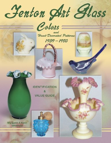 Fenton Art Glass Colors and Hand-Decorated Patterns 1939-1980:  Identification & Value Guide