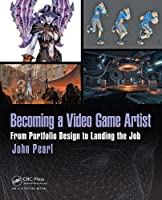 Becoming a Video Game Artist: From Portfolio Design to Landing the Job Front Cover