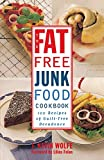 The Fat-free Junk Food Cookbook: 100 Recipes of Guilt-Free Decadence