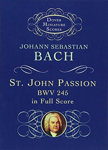 St. John Passion: BWV 245 in Full Score (Dover Miniature Music Scores)