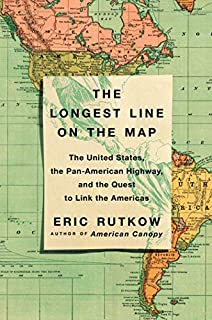 Book Cover: The Longest Line on the Map: The United States, the Pan-American Highway, and the Quest to Link the Americas