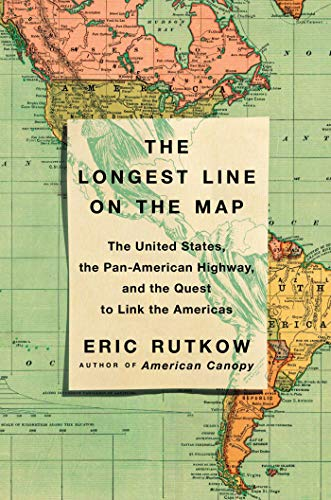 The Longest Line on the Map: The United States, the Pan-American Highway, and the Quest to Link the Americas (First Edition On The Road Jack Kerouac)