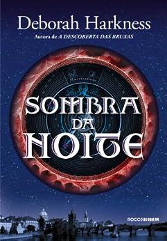 Sombra da noite (Trilogia das Almas Livro 2) por [Harkness, Deborah]