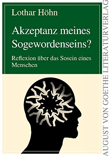 Akzeptanz meines Sogewordenseins?: Reflexion über das Sosein eines Menschen (August von Goethe Literaturverlag) (German Edition)