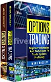 Trading: 2 Manuscripts - Options Trading: Beginner Strategies And Techniques To Trade Options Profitably, Penny Stocks: How To Invest Small And Earn Big In 30 Days Or Less