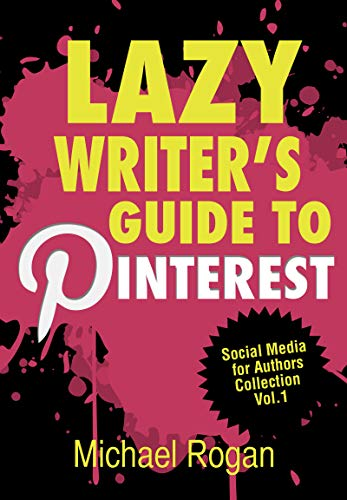 Lazy Writer's Guide to Pinterest   Social Media for Authors Collection Vol.1: How to Promote Your Book With Pinterest