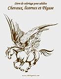 livre de coloriage pour adultes chevaux licornes et p?gase 1 volume 1 french edition