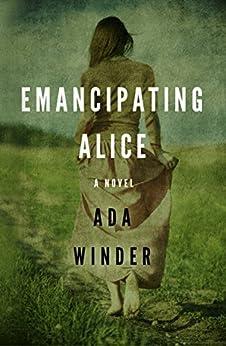 Emancipating Alice: A Novel by [Winder, Ada]