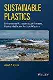 Sustainable Plastics: Environmental Assessments of Biobased, Biodegradable, and Recycled Plastics