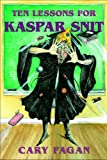 Ten Lessons for Kaspar Snit, Cary Fagan, 0887768350