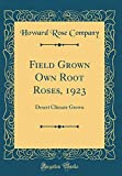 Amazon / Forgotten Books: Field Grown Own Root Roses, 1923 Desert Climate Grown Classic Reprint (Howard Rose Company)