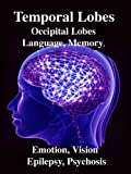 Temporal Lobes: Occipital Lobes, Memory, Language, Vision, Emotion, Epilepsy, Psychosis