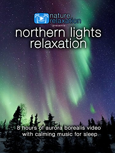 Northern Lights Relaxation: 8 Hours of Aurora Borealis Video with Music for Sleep