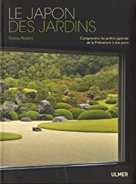 Le Japon des jardins : Comprendre les jardins japonais de la Préhistoire par Francis Peeters