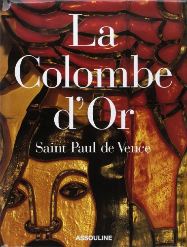La Colombe d'Or: Saint Paul de Vence (French Edition) (La Colombe D Or St Paul De Vence)