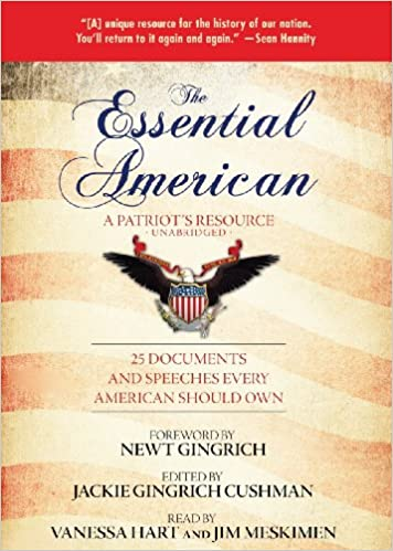The Essential American, A Patriots Resource: 25 Documents and Speeches Every American Should Own: Jackie Gingrich Cushman, Vanessa Hart, Jim Meskimen, ...