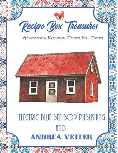 Recipe Box Treasures: Grandma's Recipes From The Farm by Electric Blue Bee Bop Publishing, Andrea Vetter