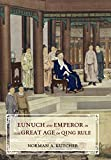 "Norman A. Kutcher, ""Eunuch and Emperor in the Great Age of Qing Rule"" (U California Press, 2018)"