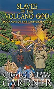 Slaves of the Volcano God (The Cineverse Cycle Book 1) by [Gardner, Craig Shaw]