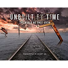 Unbuilt by Time: The World We Once Knew
